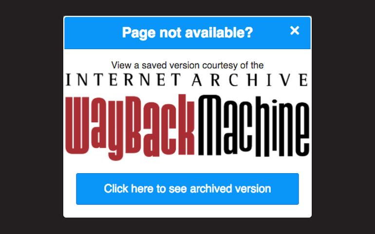 Плъгинът Wayback Machine за Chrome предлага на потребителя да посети архивната версия на дадена уеб страница, ако връзката към нея не работи
